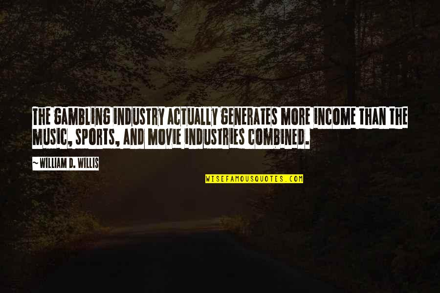 Best Music Industry Quotes By William D. Willis: The gambling industry actually generates more income than