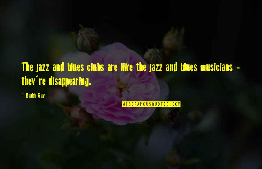 Best Musician Quotes By Buddy Guy: The jazz and blues clubs are like the