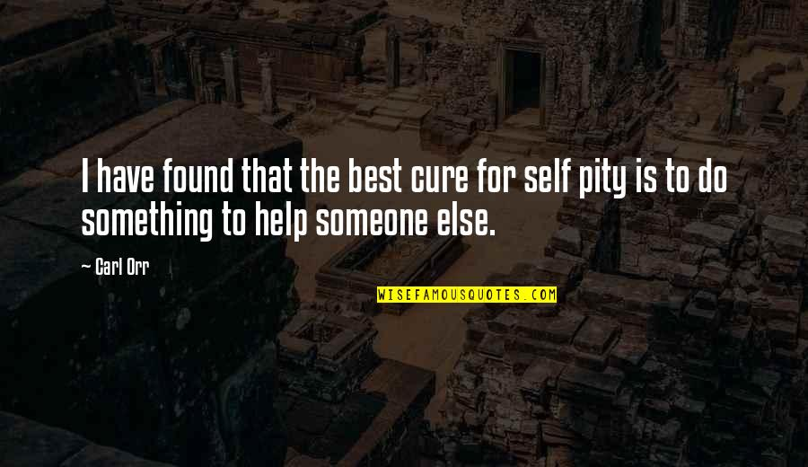 Best Musician Quotes By Carl Orr: I have found that the best cure for