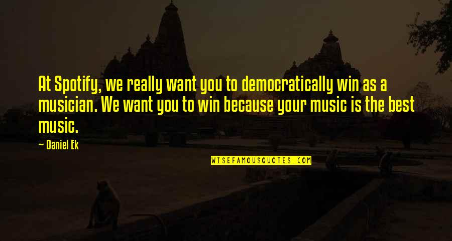 Best Musician Quotes By Daniel Ek: At Spotify, we really want you to democratically