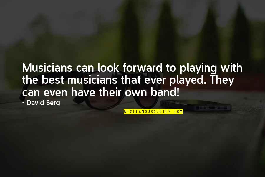 Best Musician Quotes By David Berg: Musicians can look forward to playing with the