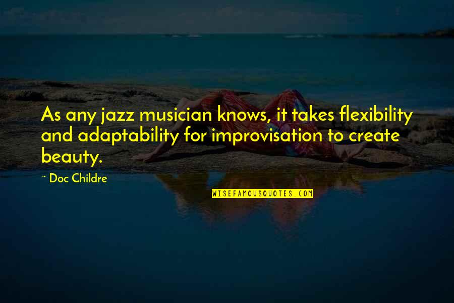 Best Musician Quotes By Doc Childre: As any jazz musician knows, it takes flexibility