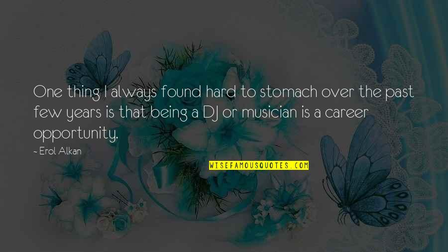 Best Musician Quotes By Erol Alkan: One thing I always found hard to stomach