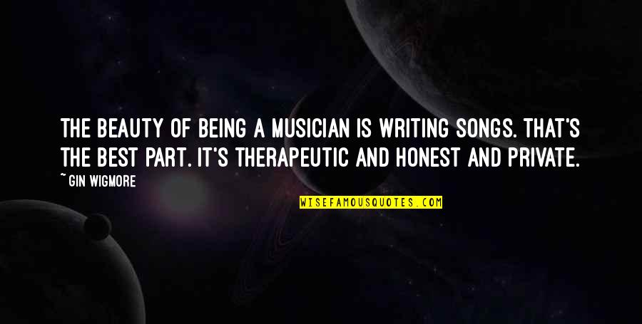 Best Musician Quotes By Gin Wigmore: The beauty of being a musician is writing