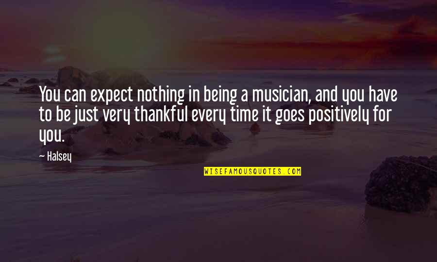 Best Musician Quotes By Halsey: You can expect nothing in being a musician,
