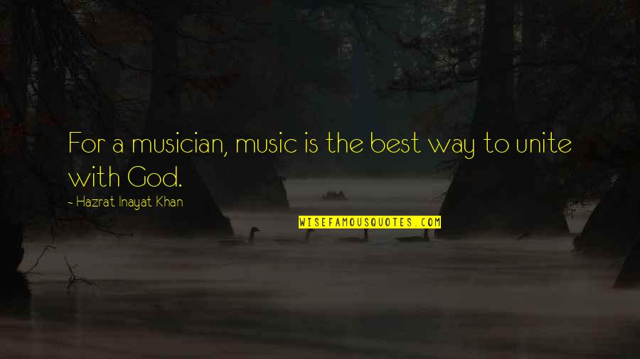 Best Musician Quotes By Hazrat Inayat Khan: For a musician, music is the best way