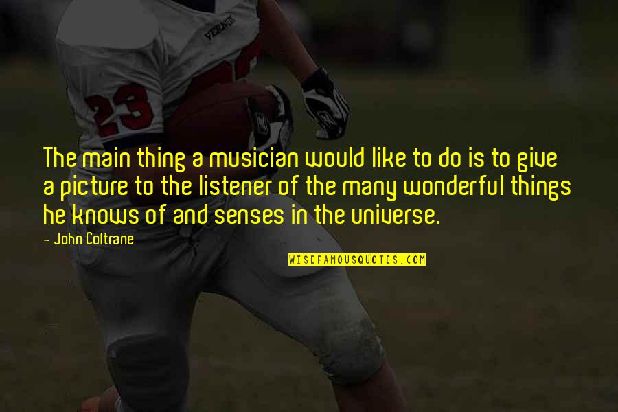 Best Musician Quotes By John Coltrane: The main thing a musician would like to