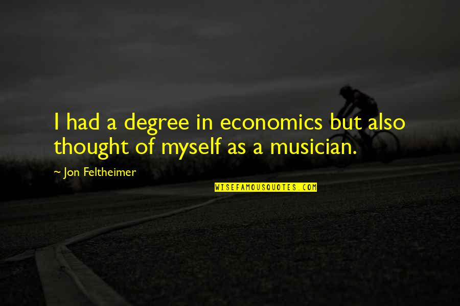 Best Musician Quotes By Jon Feltheimer: I had a degree in economics but also