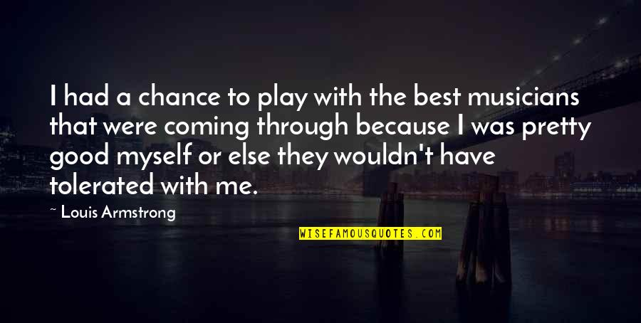 Best Musician Quotes By Louis Armstrong: I had a chance to play with the