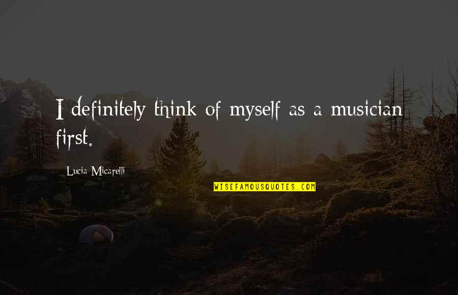 Best Musician Quotes By Lucia Micarelli: I definitely think of myself as a musician