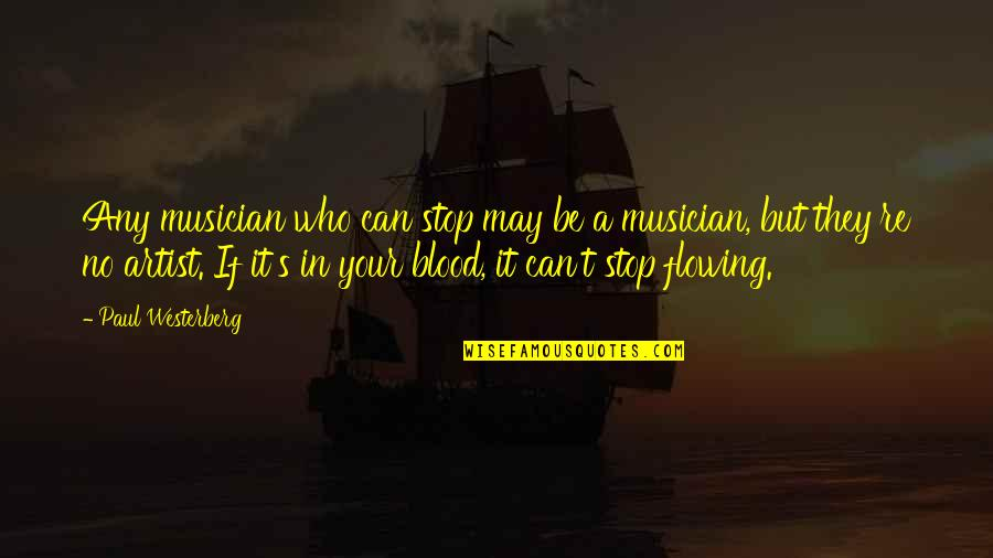 Best Musician Quotes By Paul Westerberg: Any musician who can stop may be a
