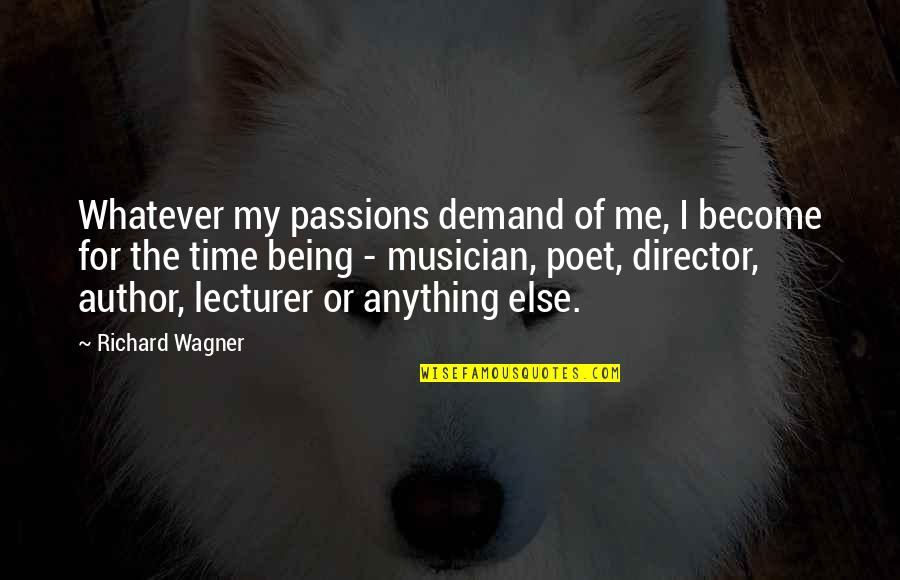 Best Musician Quotes By Richard Wagner: Whatever my passions demand of me, I become