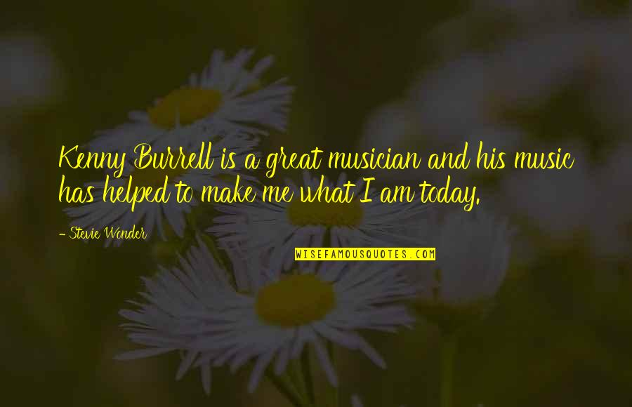 Best Musician Quotes By Stevie Wonder: Kenny Burrell is a great musician and his