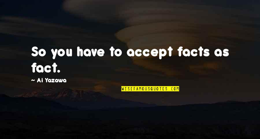 Best Nana Ever Quotes By Ai Yazawa: So you have to accept facts as fact.