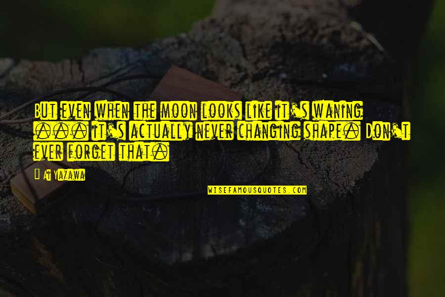 Best Nana Ever Quotes By Ai Yazawa: But even when the moon looks like it's