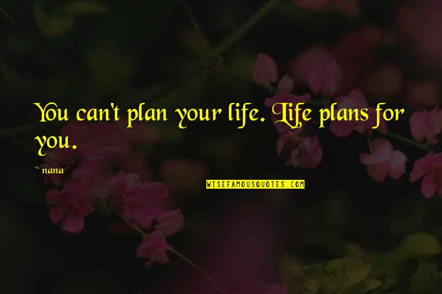 Best Nana Ever Quotes By Nana: You can't plan your life. Life plans for