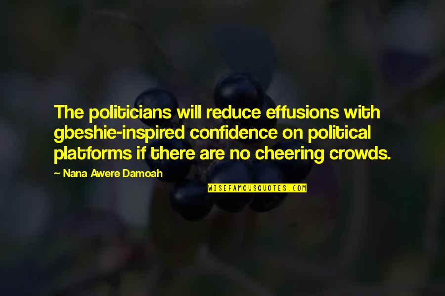 Best Nana Ever Quotes By Nana Awere Damoah: The politicians will reduce effusions with gbeshie-inspired confidence