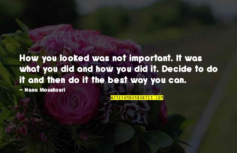 Best Nana Ever Quotes By Nana Mouskouri: How you looked was not important. It was