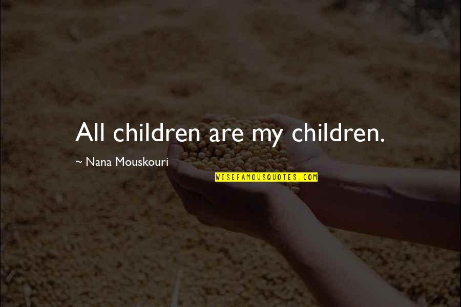 Best Nana Ever Quotes By Nana Mouskouri: All children are my children.