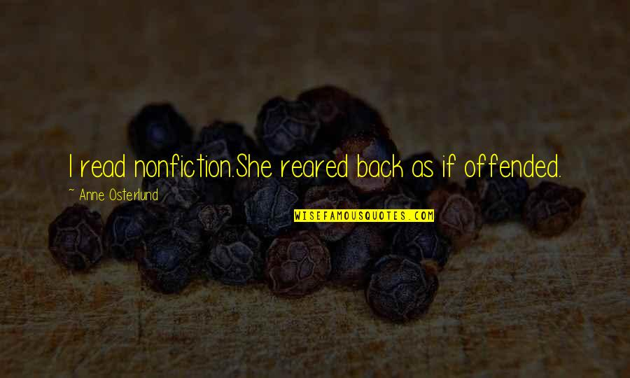 Best Nonfiction Books Quotes By Anne Osterlund: I read nonfiction.She reared back as if offended.