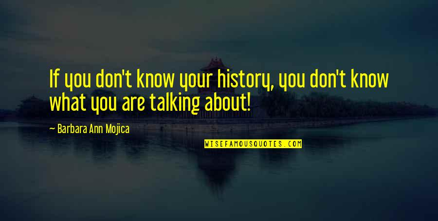 Best Nonfiction Books Quotes By Barbara Ann Mojica: If you don't know your history, you don't