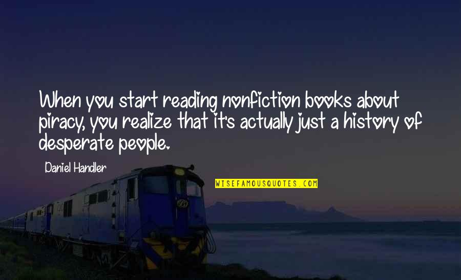 Best Nonfiction Books Quotes By Daniel Handler: When you start reading nonfiction books about piracy,