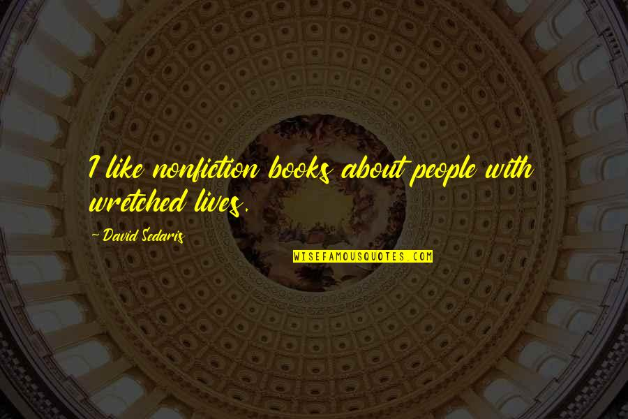 Best Nonfiction Books Quotes By David Sedaris: I like nonfiction books about people with wretched