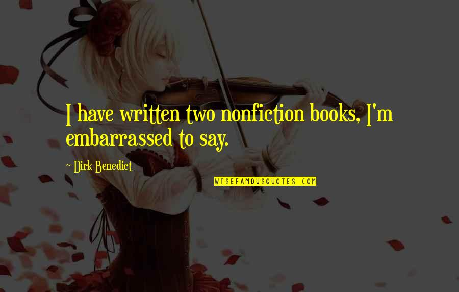 Best Nonfiction Books Quotes By Dirk Benedict: I have written two nonfiction books, I'm embarrassed