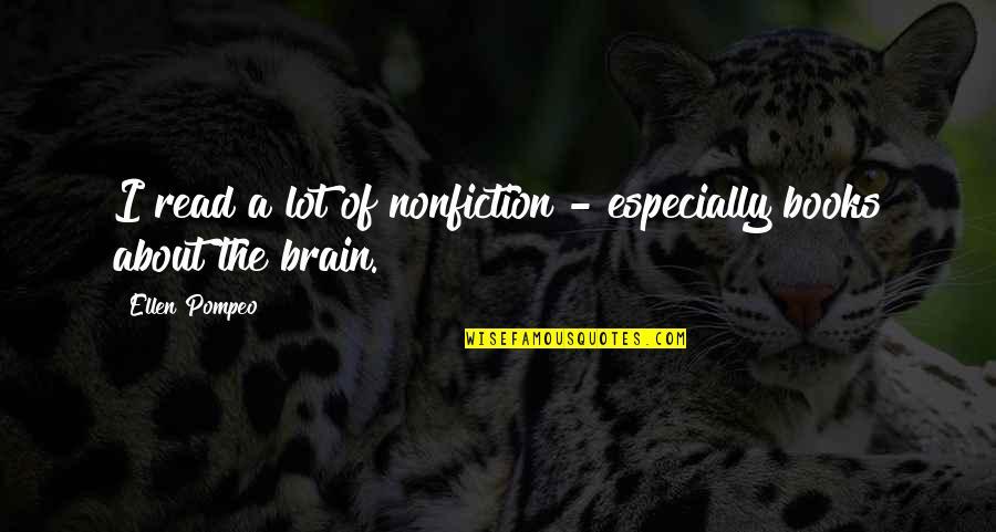 Best Nonfiction Books Quotes By Ellen Pompeo: I read a lot of nonfiction - especially