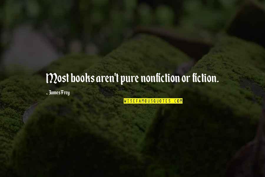 Best Nonfiction Books Quotes By James Frey: Most books aren't pure nonfiction or fiction.