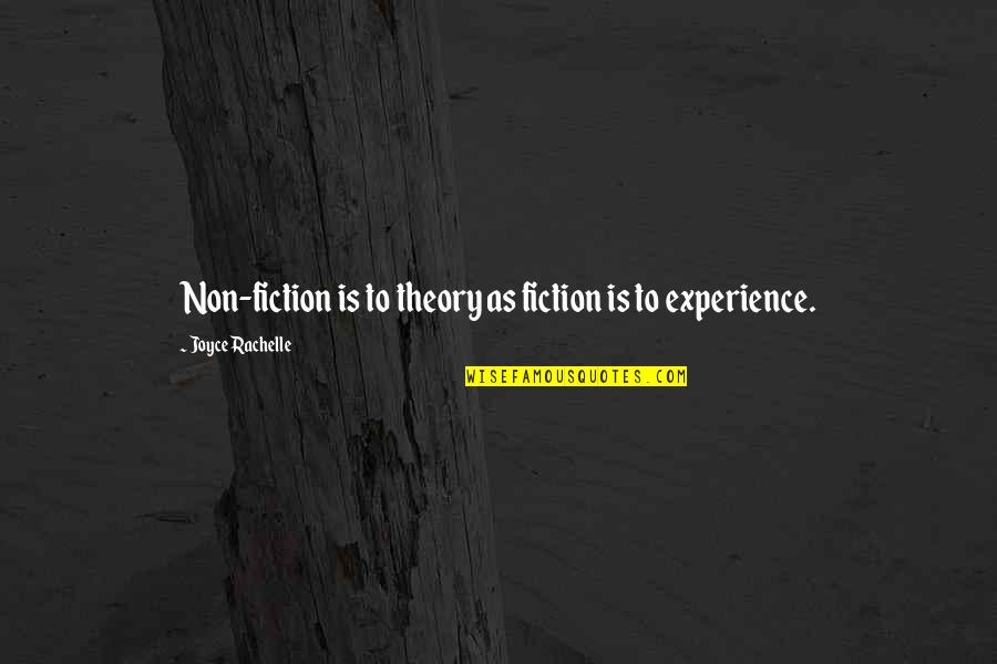 Best Nonfiction Books Quotes By Joyce Rachelle: Non-fiction is to theory as fiction is to