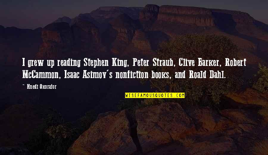 Best Nonfiction Books Quotes By Nnedi Okorafor: I grew up reading Stephen King, Peter Straub,