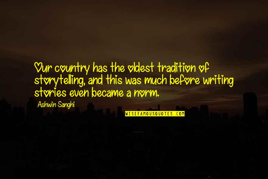Best Norm Quotes By Ashwin Sanghi: Our country has the oldest tradition of storytelling,