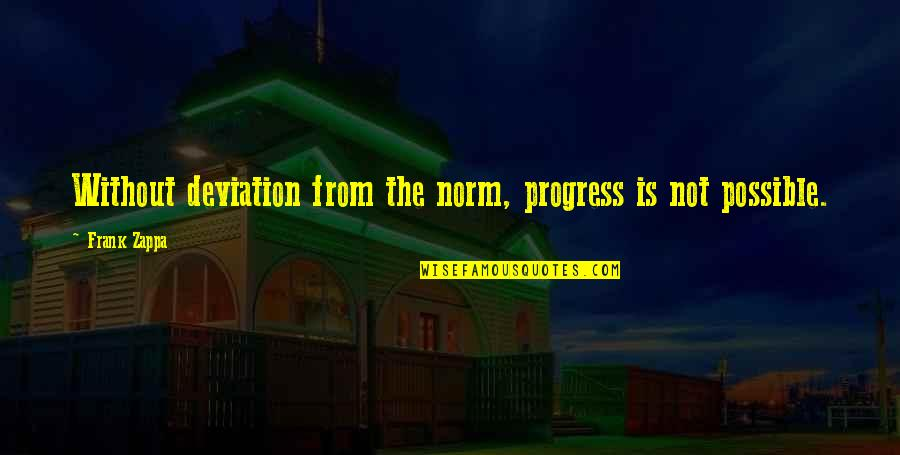 Best Norm Quotes By Frank Zappa: Without deviation from the norm, progress is not
