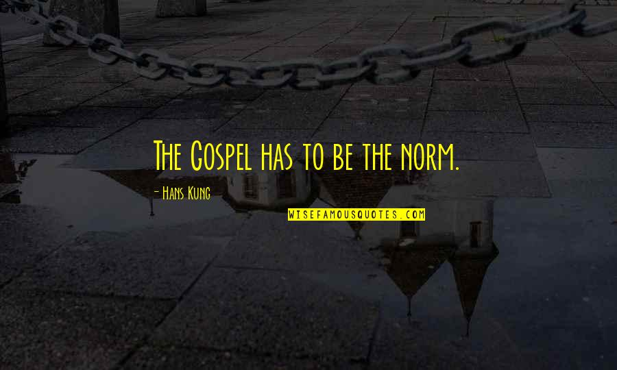 Best Norm Quotes By Hans Kung: The Gospel has to be the norm.