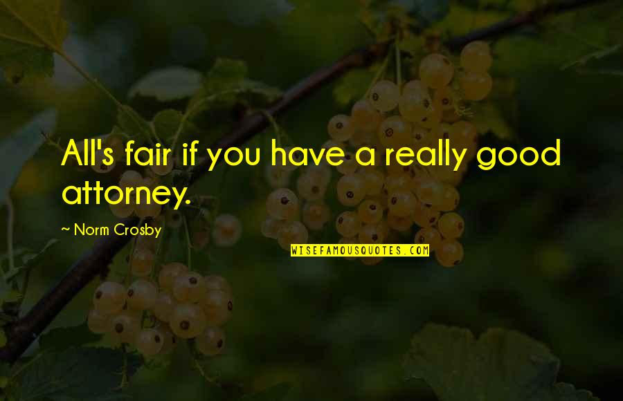 Best Norm Quotes By Norm Crosby: All's fair if you have a really good
