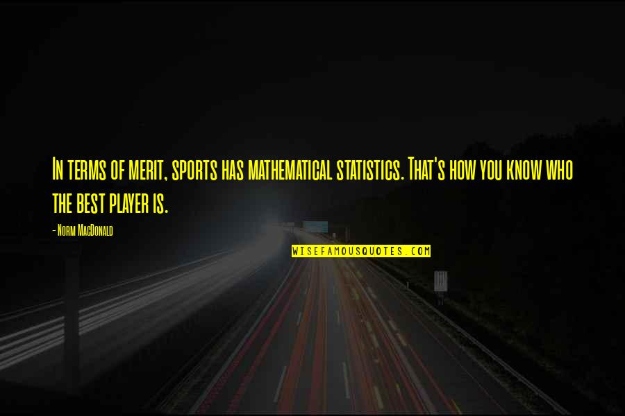 Best Norm Quotes By Norm MacDonald: In terms of merit, sports has mathematical statistics.