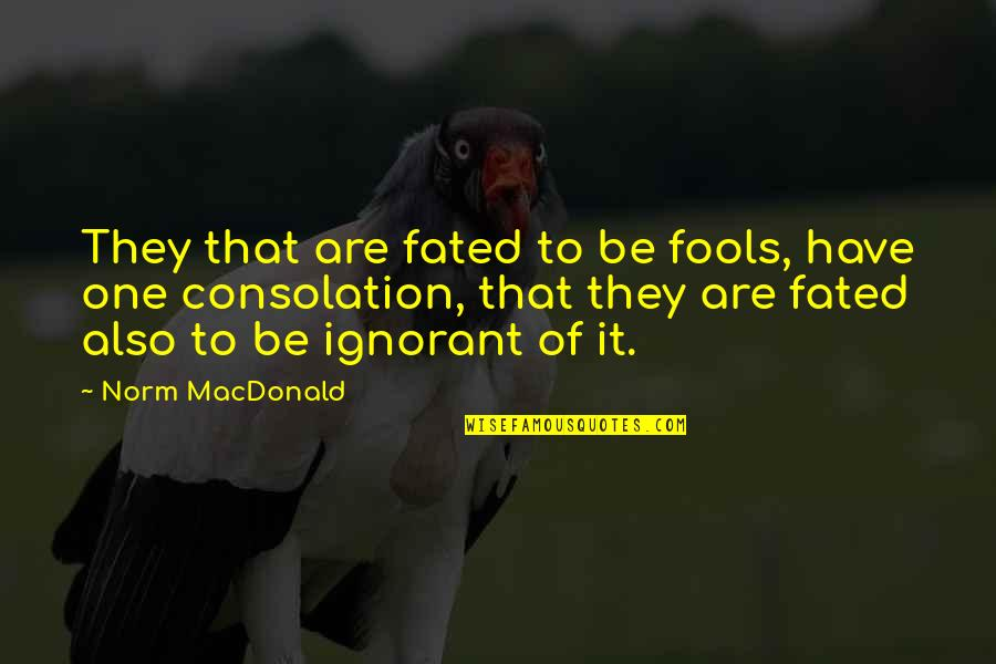 Best Norm Quotes By Norm MacDonald: They that are fated to be fools, have