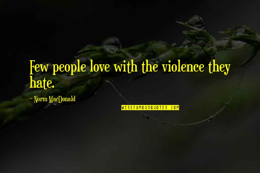 Best Norm Quotes By Norm MacDonald: Few people love with the violence they hate.
