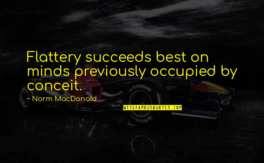 Best Norm Quotes By Norm MacDonald: Flattery succeeds best on minds previously occupied by