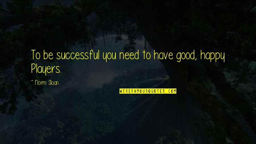 Best Norm Quotes By Norm Sloan: To be successful you need to have good,