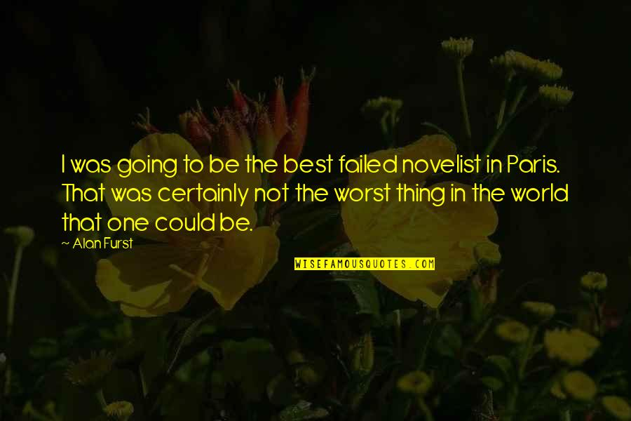 Best Novelist Quotes By Alan Furst: I was going to be the best failed