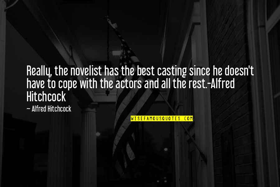 Best Novelist Quotes By Alfred Hitchcock: Really, the novelist has the best casting since