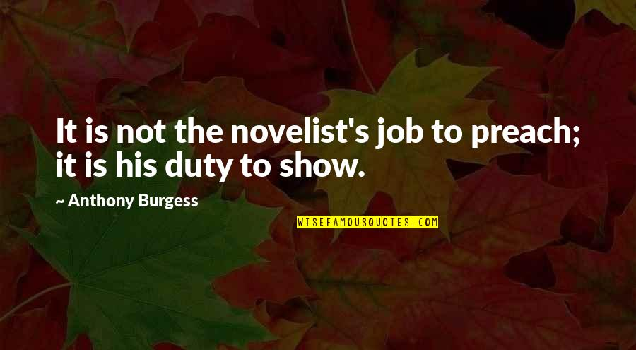 Best Novelist Quotes By Anthony Burgess: It is not the novelist's job to preach;