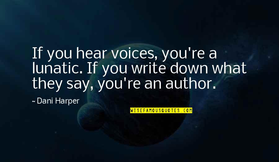 Best Novelist Quotes By Dani Harper: If you hear voices, you're a lunatic. If
