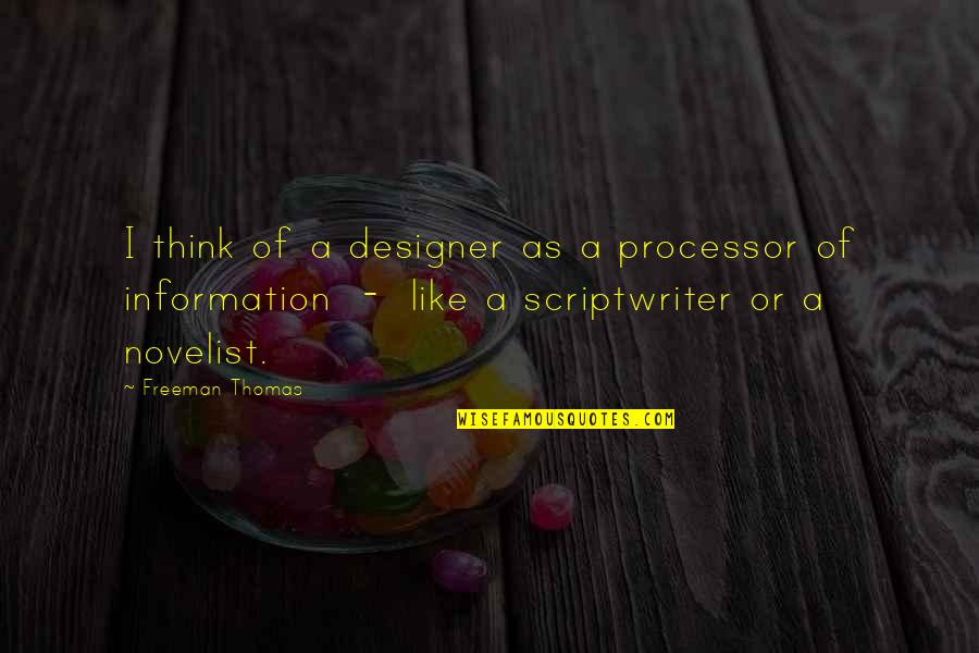 Best Novelist Quotes By Freeman Thomas: I think of a designer as a processor