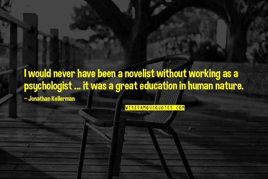 Best Novelist Quotes By Jonathan Kellerman: I would never have been a novelist without