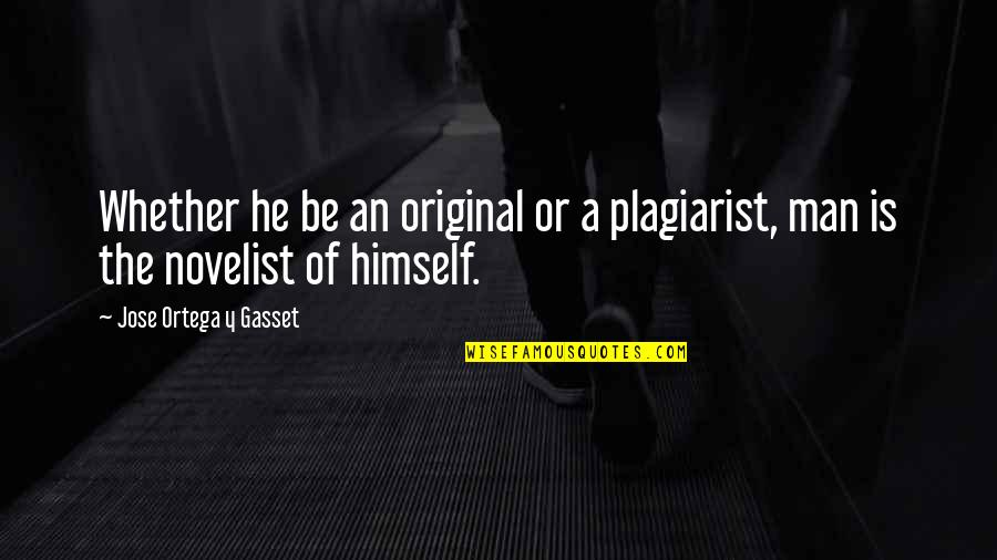 Best Novelist Quotes By Jose Ortega Y Gasset: Whether he be an original or a plagiarist,