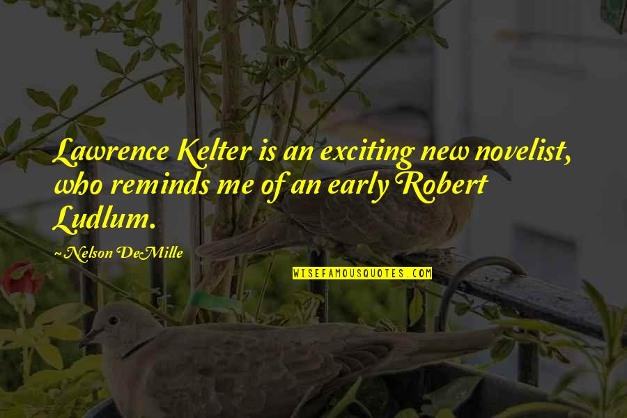 Best Novelist Quotes By Nelson DeMille: Lawrence Kelter is an exciting new novelist, who
