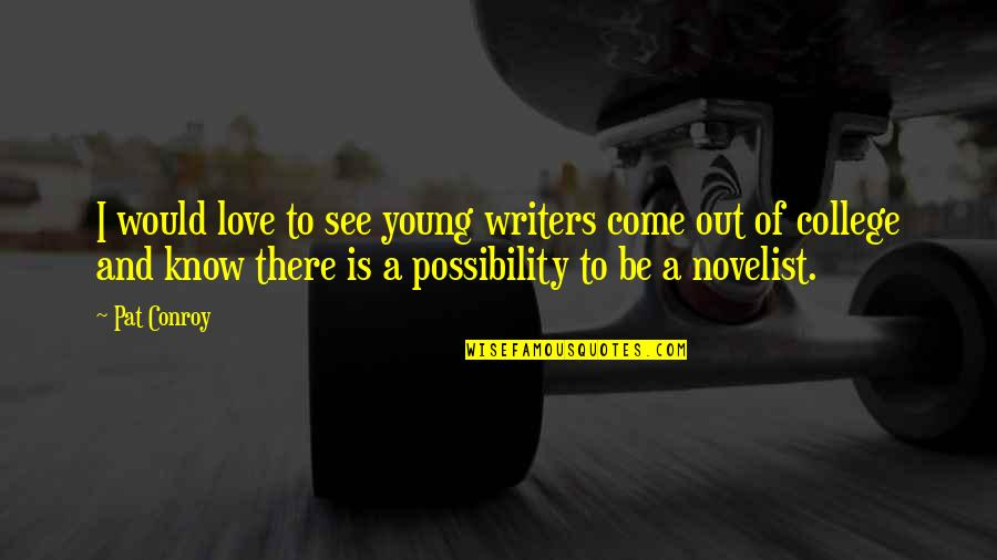 Best Novelist Quotes By Pat Conroy: I would love to see young writers come